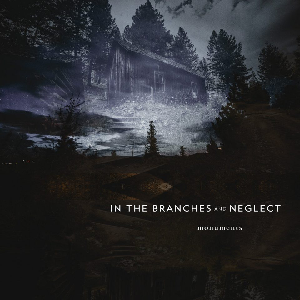 In The Branches and Neglect - Monuments