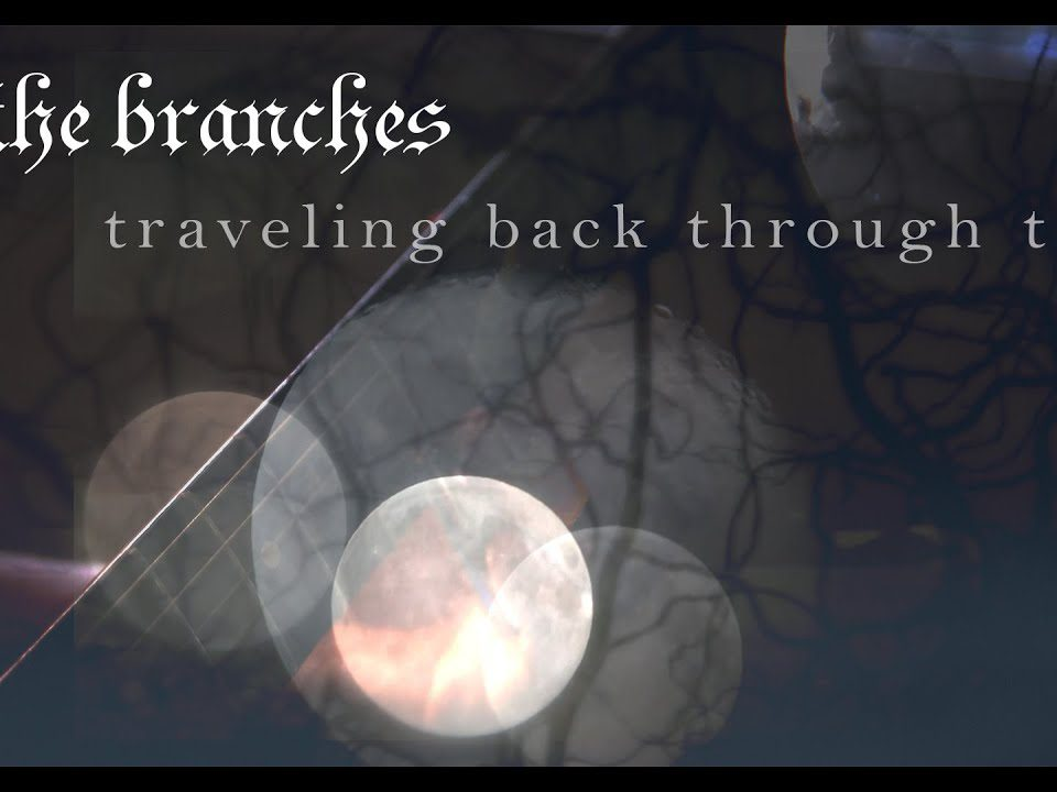 In The Branches - Traveling Back Through Time